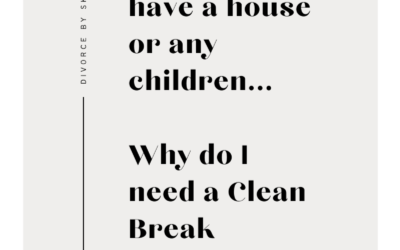 We don't have a house or any children. Why do I need a Clean Break Order?